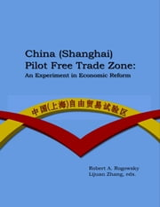 China (Shanghai) Pilot Free Trade Zone: An Experiment In Economic Reform ebook by Lijuan Zhang,Robert Rogowsky