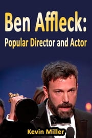 Ben Affleck: Popular Director and Actor ebook by Kevin Miller