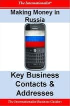 Making Money in Russia: Key Business Contacts & Addresses ebook by Patrick W. Nee