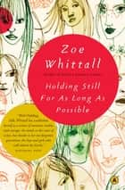 Holding Still For As Long As Possible ebook by Zoe Whittall