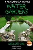 A Beginner's Guide to Water Gardens ebook by Dueep J. Singh