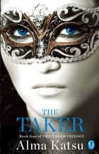 The Taker - Book One of the Taker Trilogy ebook by Alma Katsu
