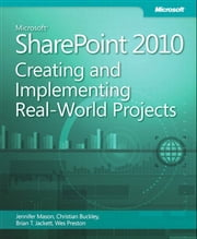 Microsoft SharePoint 2010 Creating and Implementing Real World Projects ebook by Jennifer Mason,Christian Buckley,Brian Jackett,Wes Preston
