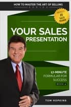 Your Sales Presentation - 17-Minute Formula for Success ebook by Tom Hopkins