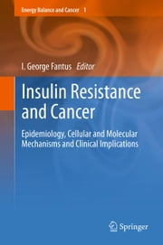 Insulin Resistance and Cancer - Epidemiology, Cellular and Molecular Mechanisms and Clinical Implications ebook by I. George Fantus