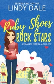 Ruby Shoes and Rockstars - An anthology of romantic comedy stories ebook by Lindy Dale