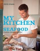 My Kitchen: Seafood ebook by Pete Evans