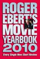 Roger Ebert's Movie Yearbook 2010 ebook by