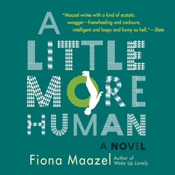 A Little More Human audiobook by Fiona Maazel