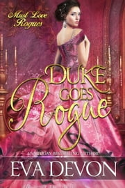 Duke Goes Rogue - Must Love Rogues, #4 ebook by Eva Devon