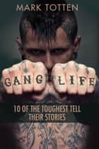 Gang Life ebook by Mark Totten