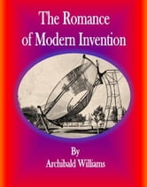 The Romance of Modern Invention ebook by Archibald Williams