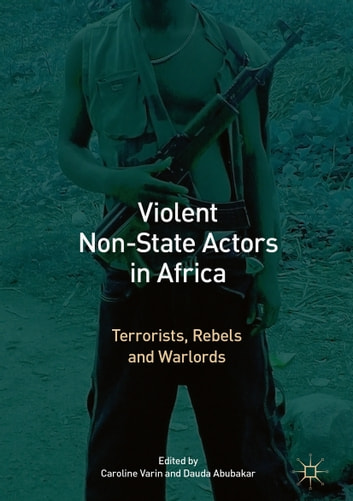 Violent Non-State Actors in Africa - Terrorists, Rebels and Warlords eBook by