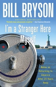 I'm a Stranger Here Myself - Notes on Returning to America After 20 Years Away ebook by Bill Bryson