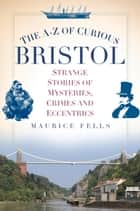 A-Z of Curious Bristol ebook by Maurice Fells