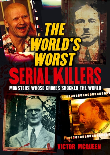 The Worlds Worst Serial Killers Ebook By Victor Mcqueen