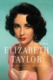 Elizabeth Taylor - The Lady, The Lover, The Legend 1932-2011 ebook by David Bret