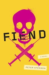 Fiend - A Novel ebook by Peter Stenson