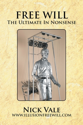Free Will - The Ultimate in Nonsense ebook by Nick Vale