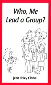 Who, Me Lead a Group? ebook by Clarke, Jean Illsley
