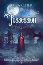 Possession - Book 2 of the Emily Chambers Spirit Medium Trilogy ebook by C.J. Archer