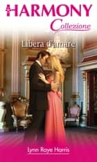 Libera d'amare ebook by Lynn Raye harris