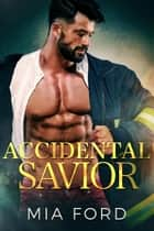 Accidental Savior - Accidental Hook-Up, #4 ebook by Mia Ford