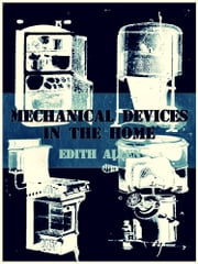 Mechanical Devices in the Home - (Illustrations) ebook by Edith Louise Allen