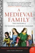 A Medieval Family - The Pastons of Fifteenth-Century England ebook by Frances Gies, Joseph Gies