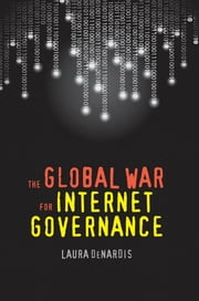The Global War for Internet Governance ebook by Laura DeNardis