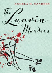 The Lanvin Murders ebook by Angela M. Sanders