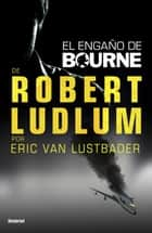 El engaño de Bourne ebook by Eric Van Lustbader