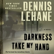 Darkness, Take My Hand audiobook by Dennis Lehane