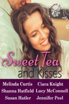 Sweet Tea and Kisses - A Contemporary Romance Collection ebook by Melinda Curtis, Shanna Hatfield, Susan Hatler,...