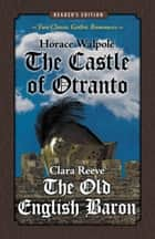 The Castle of Otranto and The Old English Baron: Two Classic Gothic Romances in One Volume (Reader's Edition) ebook by Horace Walpole, Clara Reeve