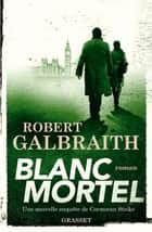 Blanc Mortel - roman eBook by Robert Galbraith