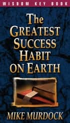 The Greatest Success Habit On Earth ebook by Mike Murdock
