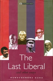 The Last Liberal and Other Essays ebook by Ramachandra Guha