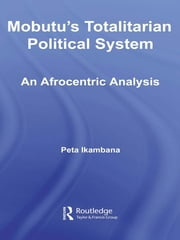Mobutu's Totalitarian Political System - An Afrocentric Analysis ebook by Jean-Louis Peta Ikambana