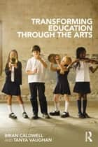 Transforming Education through the Arts ebook by Brian Caldwell,Tanya Vaughan