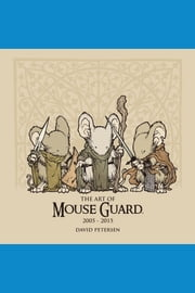 The Art of Mouse Guard: 2005 - 2015 Vol. 1 ebook by David Petersen,David Petersen,Mike Mignola,Stan Sakai,Geof Darrow
