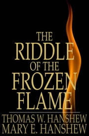 The Riddle of the Frozen Flame ebook by Thomas W. Hanshew,Mary E. Hanshew