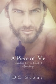A Piece of Me - Garden Love, #1 ebook by D.C. Stone