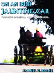 On an Irish Jaunting Car - Through Donegal and Connemara ebook by Samuel Gamble Bayne