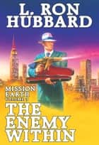Enemy Within, The: Mission Earth Volume 3 ebook by L. Ron Hubbard
