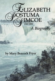 Elizabeth Posthuma Simcoe 1762-1850 - A Biography ebook by Mary Beacock Fryer