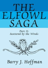 The Elfowl Saga - Part II:<Br>Scattered by the Winds ebook by Barry J. Hoffman