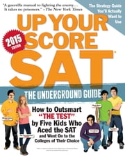 Up Your Score: SAT - The Underground Guide, 2015 Edition ebook by Larry Berger,Michael Colton,Manek Mistry,Paul Rossi,Ada Throckmorton