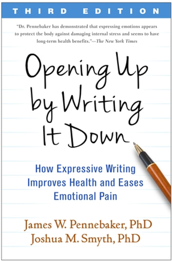 Opening Up by Writing It Down, Third Edition - How Expressive Writing Improves Health and Eases Emotional Pain ebook by James W. Pennebaker, PhD,Joshua M. Smyth, PhD