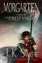 MORGARTEN (The Forest Knights) ebook by J. K. Swift